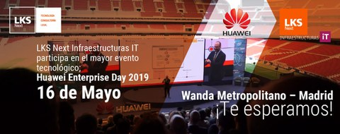 LKS Next Infraestructuras IT estará presente en el próximo Huawei Enterprise Day